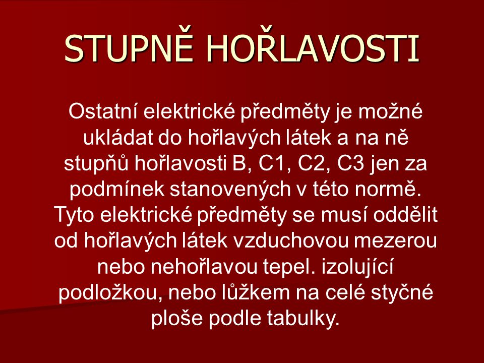 STUPNĚ HOŘLAVOSTI Ostatní elektrické předměty je možné ukládat do hořlavých látek a na ně stupňů hořlavosti B, C1, C2, C3 jen za podmínek stanovených