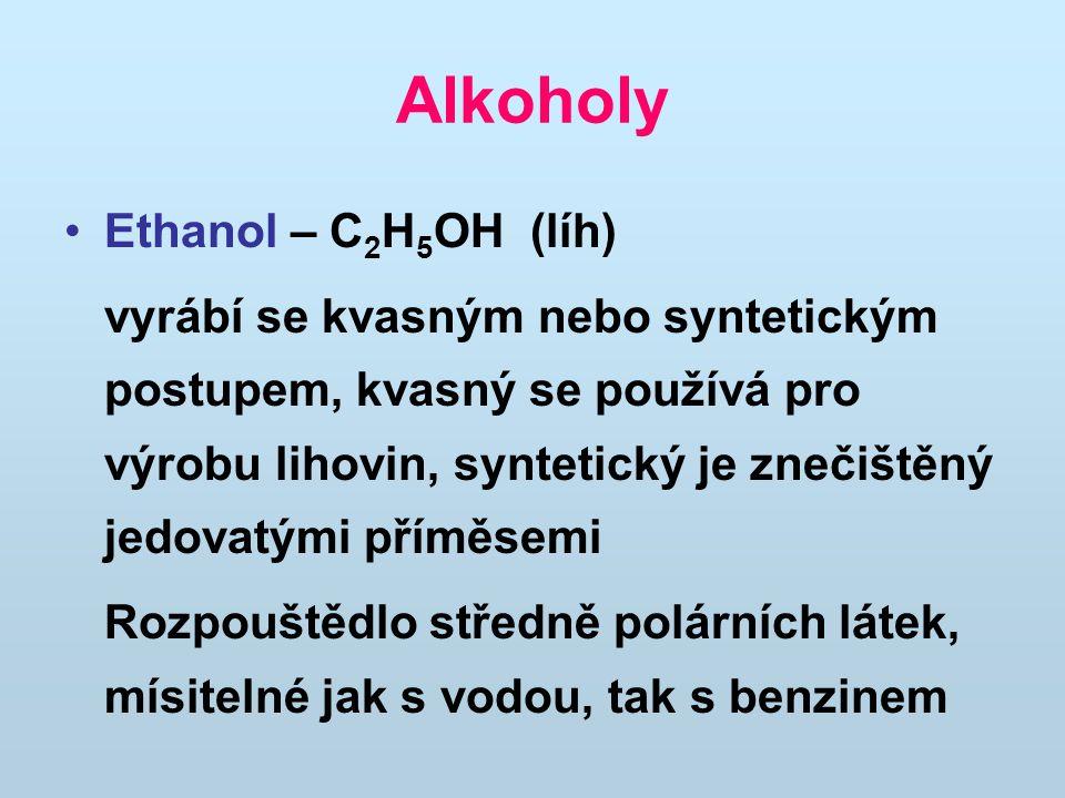 Alkoholy Ethanol – C 2 H 5 OH (líh) vyrábí se kvasným nebo syntetickým postupem, kvasný se používá pro výrobu lihovin, syntetický je znečištěný jedova