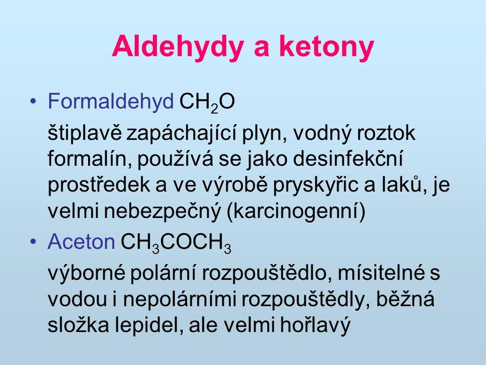 Aldehydy a ketony Formaldehyd CH 2 O štiplavě zapáchající plyn, vodný roztok formalín, používá se jako desinfekční prostředek a ve výrobě pryskyřic a
