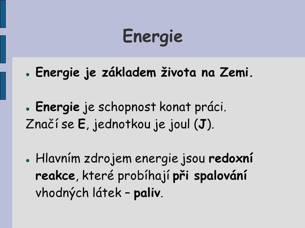 Energie Energie je základem života na Zemi. Energie je schopnost konat práci. Značí se E, jednotkou je joul (J). Hlavním zdrojem energie jsou redoxní