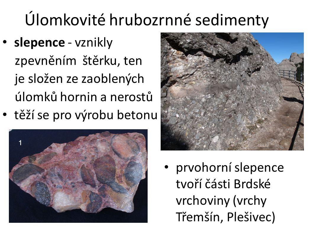 Úlomkovité hrubozrnné sedimenty slepence - vznikly zpevněním štěrku, ten je složen ze zaoblených úlomků hornin a nerostů těží se pro výrobu betonu prv
