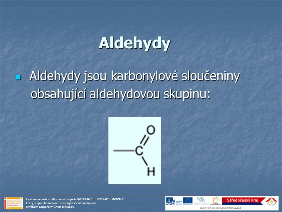 Aldehydy Aldehydy jsou karbonylové sloučeniny Aldehydy jsou karbonylové sloučeniny obsahující aldehydovou skupinu: obsahující aldehydovou skupinu: Uče