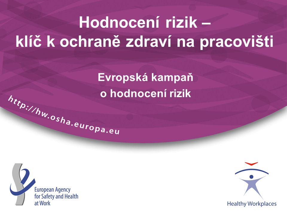 Hodnocení rizik – klíč k ochraně zdraví na pracovišti Evropská kampaň o hodnocení rizik