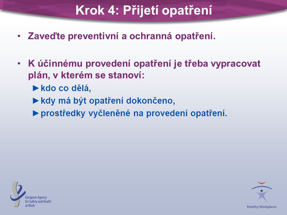 Krok 4: Přijetí opatření Zaveďte preventivní a ochranná opatření. K účinnému provedení opatření je třeba vypracovat plán, v kterém se stanoví: ►kdo co