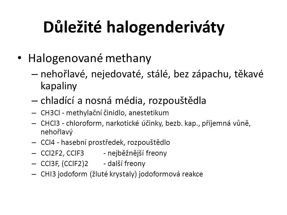 Důležité halogenderiváty Halogenethany – Halothan CF3-CHBrCl - anestetikum – Chlorethen (vinylchlorid) vyrábí se adicí chlorovodíku na acetylen surovina pro PVC Trichlorethen Tetrachlorethen – vynikající rozpouštědla Tetrafluorethen – surovina pro výrobu teflonu