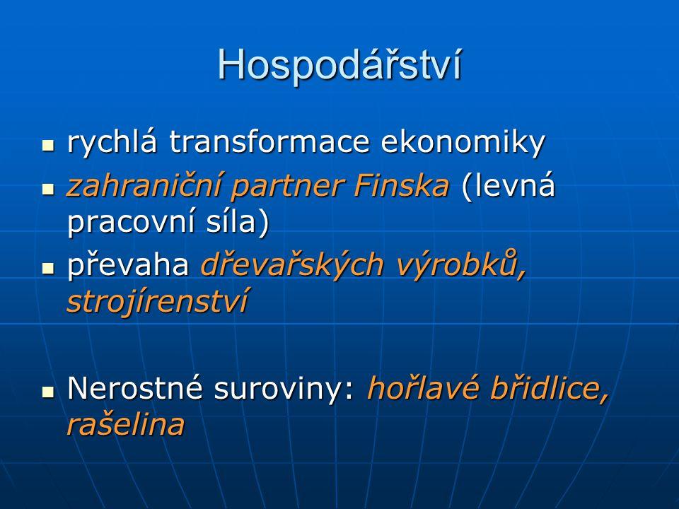 Hospodářství rychlá transformace ekonomiky rychlá transformace ekonomiky zahraniční partner Finska (levná pracovní síla) zahraniční partner Finska (levná pracovní síla) převaha dřevařských výrobků, strojírenství převaha dřevařských výrobků, strojírenství Nerostné suroviny: hořlavé břidlice, rašelina Nerostné suroviny: hořlavé břidlice, rašelina