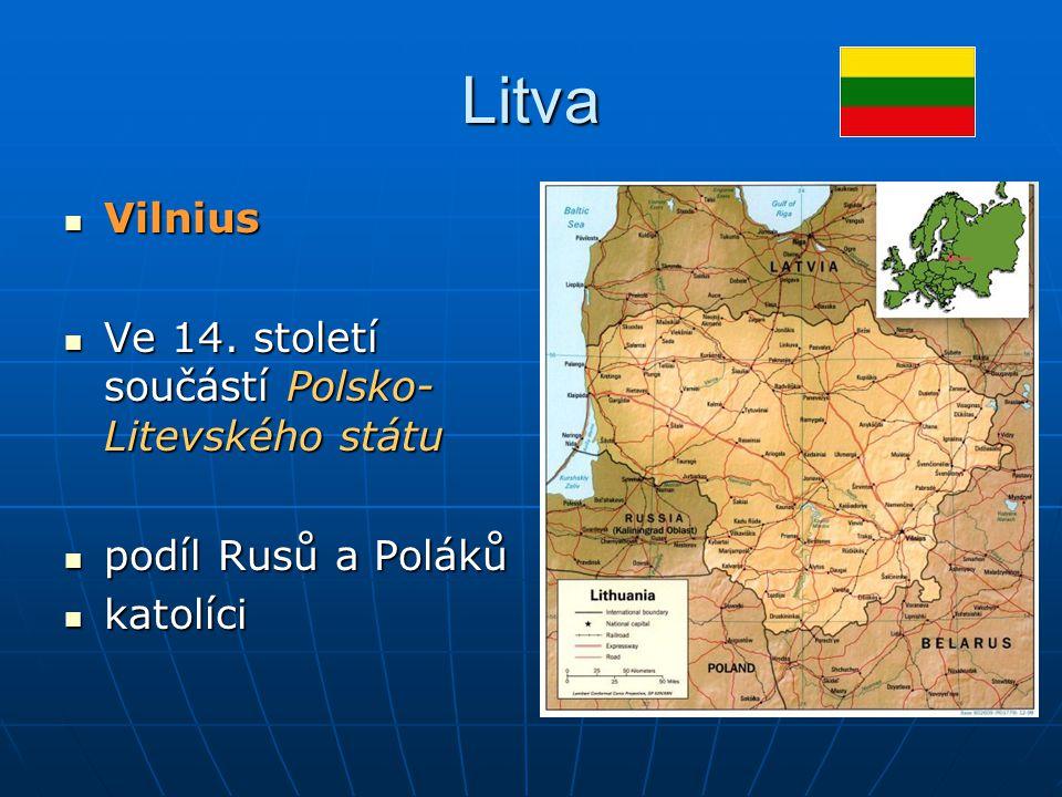 Litva Vilnius Vilnius Ve 14. století součástí Polsko- Litevského státu Ve 14. století součástí Polsko- Litevského státu podíl Rusů a Poláků podíl Rusů