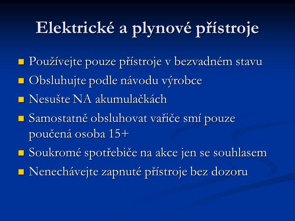 Elektrické a plynové přístroje Používejte pouze přístroje v bezvadném stavu Používejte pouze přístroje v bezvadném stavu Obsluhujte podle návodu výrobce Obsluhujte podle návodu výrobce Nesušte NA akumulačkách Nesušte NA akumulačkách Samostatně obsluhovat vařiče smí pouze poučená osoba 15+ Samostatně obsluhovat vařiče smí pouze poučená osoba 15+ Soukromé spotřebiče na akce jen se souhlasem Soukromé spotřebiče na akce jen se souhlasem Nenechávejte zapnuté přístroje bez dozoru Nenechávejte zapnuté přístroje bez dozoru