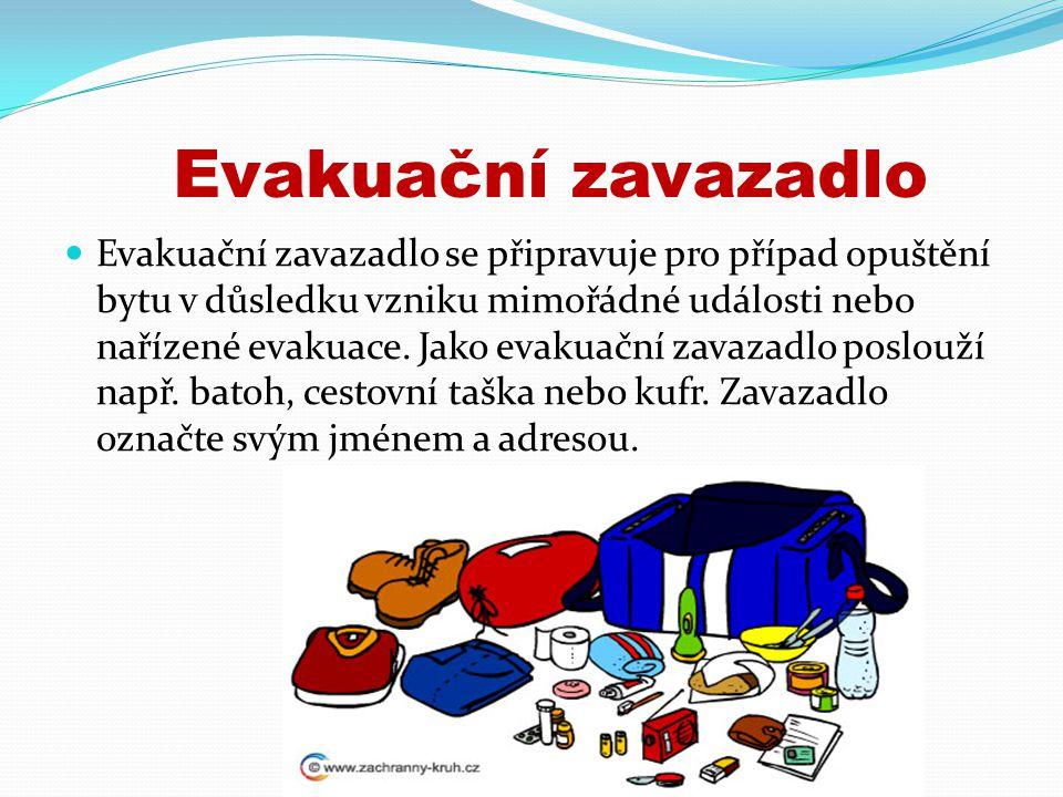 Evakuační zavazadlo Evakuační zavazadlo se připravuje pro případ opuštění bytu v důsledku vzniku mimořádné události nebo nařízené evakuace.