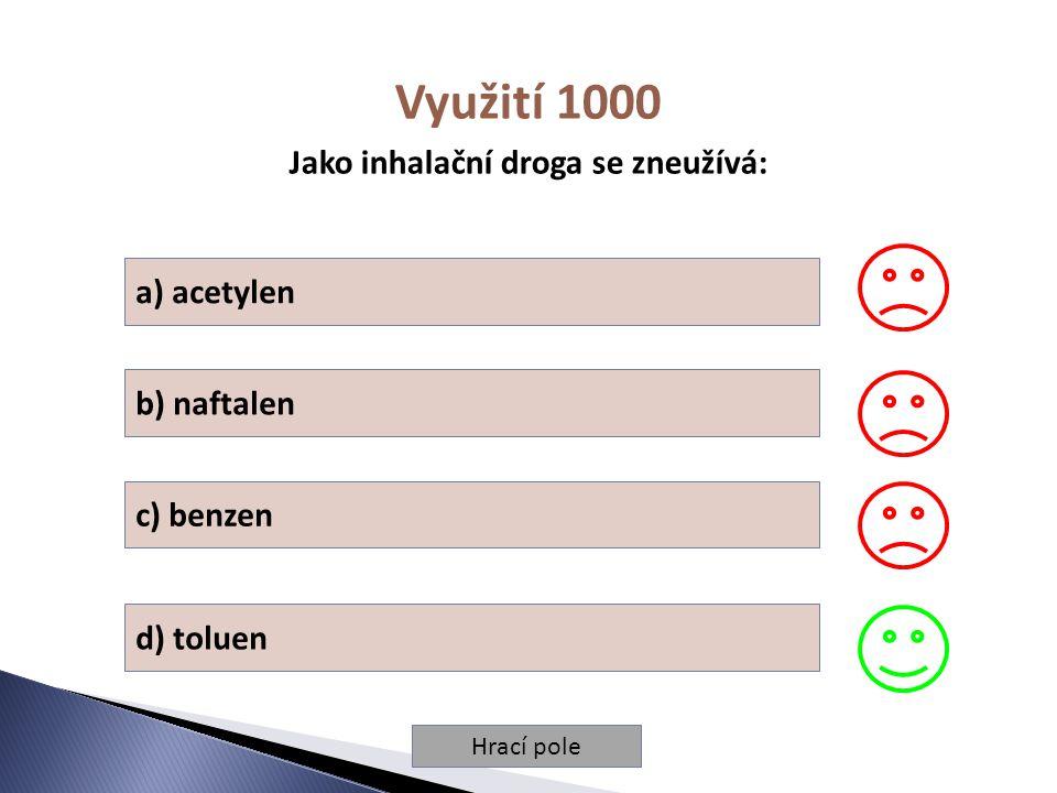 Hrací pole Využití 1000 Jako inhalační droga se zneužívá: a) acetylen b) naftalen c) benzen d) toluen