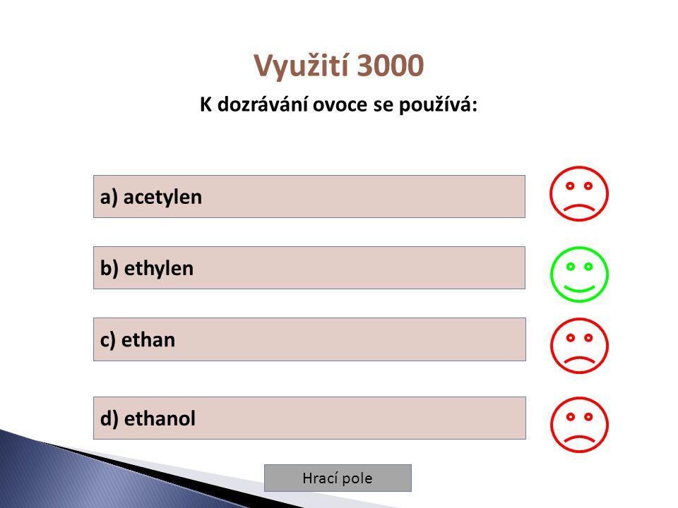 Hrací pole Využití 3000 K dozrávání ovoce se používá: a) acetylen b) ethylen c) ethan d) ethanol