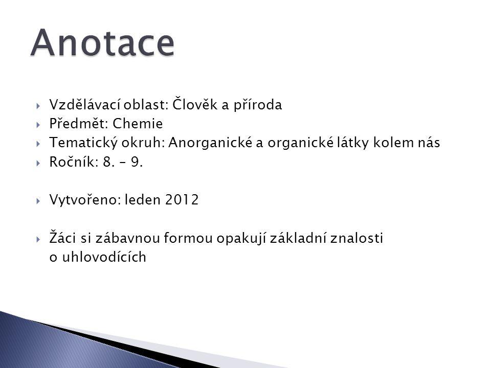  Vzdělávací oblast: Člověk a příroda  Předmět: Chemie  Tematický okruh: Anorganické a organické látky kolem nás  Ročník: 8. – 9.  Vytvořeno: lede