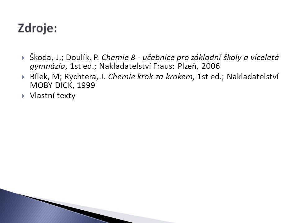  Škoda, J.; Doulík, P. Chemie 8 - učebnice pro základní školy a víceletá gymnázia, 1st ed.; Nakladatelství Fraus: Plzeň, 2006  Bílek, M; Rychtera, J