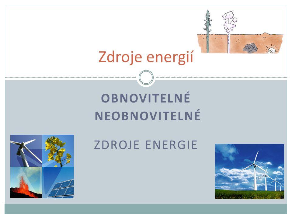 OBNOVITELNÉ NEOBNOVITELNÉ ZDROJE ENERGIE Zdroje energií