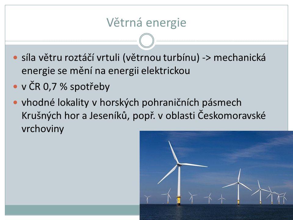 Větrná energie síla větru roztáčí vrtuli (větrnou turbínu) -> mechanická energie se mění na energii elektrickou v ČR 0,7 % spotřeby vhodné lokality v