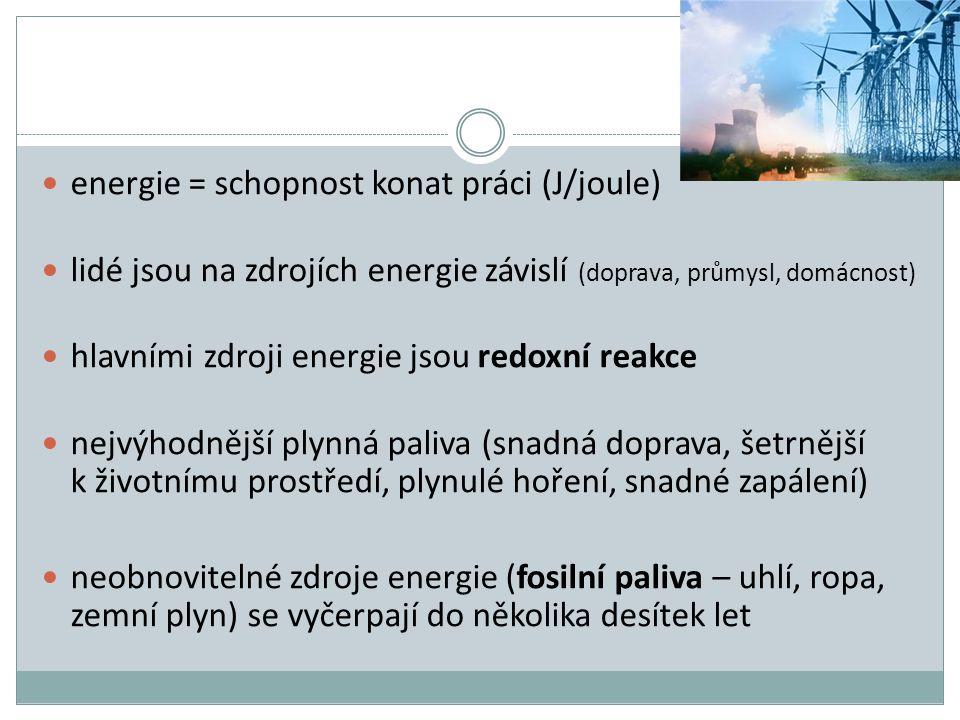 energie = schopnost konat práci (J/joule) lidé jsou na zdrojích energie závislí (doprava, průmysl, domácnost) hlavními zdroji energie jsou redoxní rea