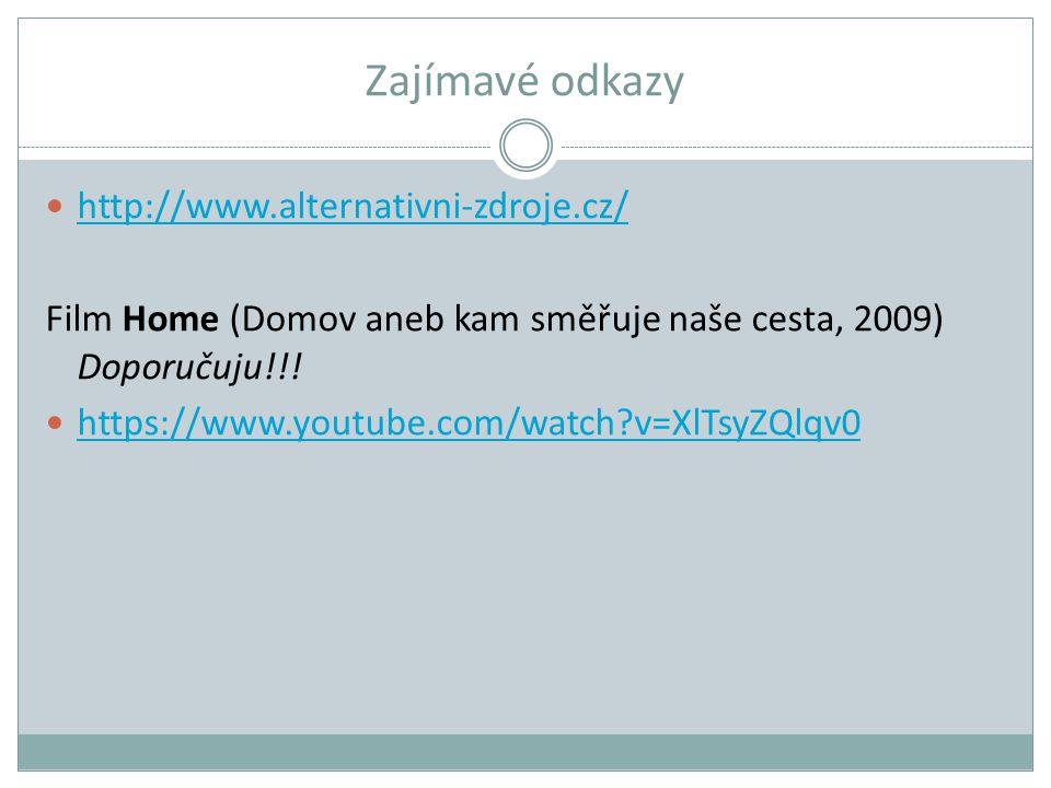 Zajímavé odkazy http://www.alternativni-zdroje.cz/ Film Home (Domov aneb kam směřuje naše cesta, 2009) Doporučuju!!! https://www.youtube.com/watch?v=X