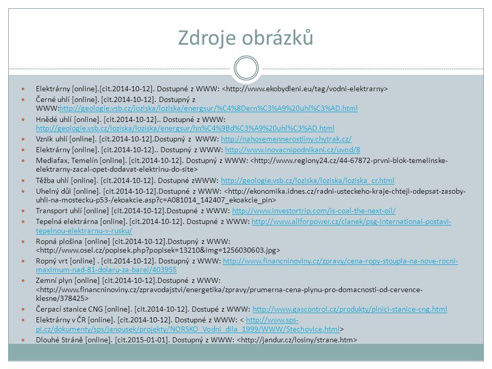 Zdroje obrázků Elektrárny [online].[cit.2014-10-12]. Dostupné z WWW: Černé uhlí [online]. [cit.2014-10-12]. Dostupný z WWW:http://geologie.vsb.cz/lozi