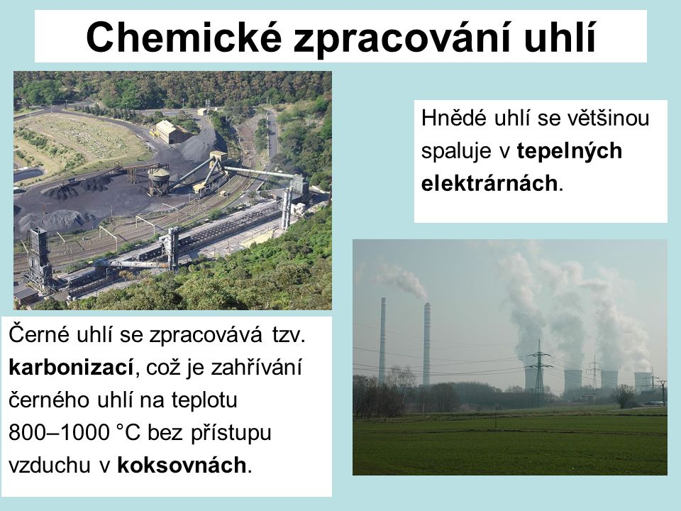 Chemické zpracování uhlí Černé uhlí se zpracovává tzv.