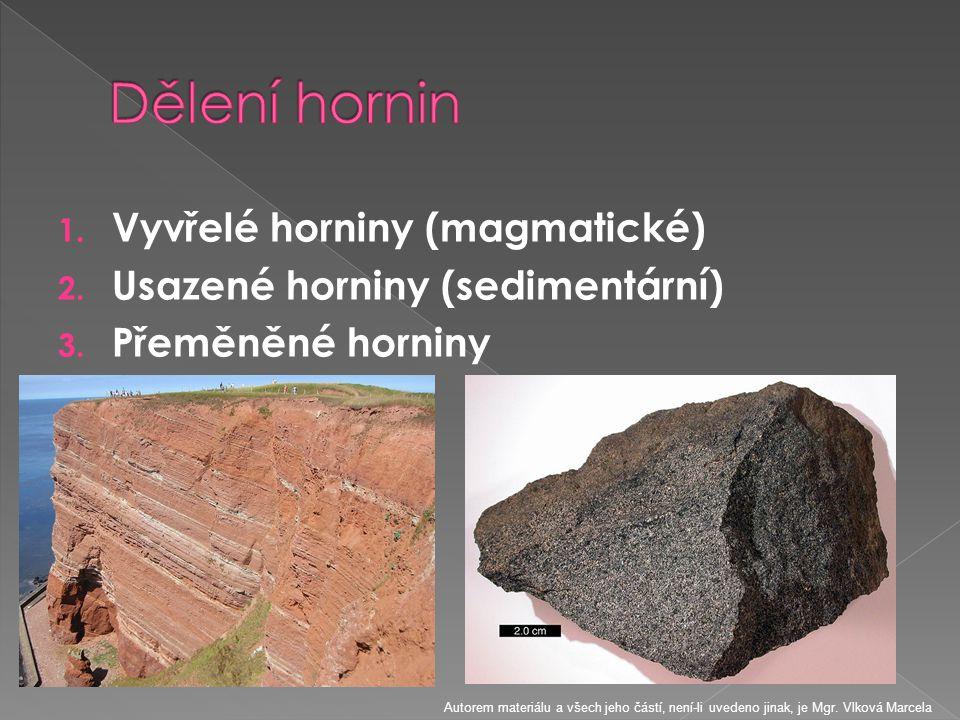 1. Vyvřelé horniny (magmatické) 2. Usazené horniny (sedimentární) 3. Přeměněné horniny Autorem materiálu a všech jeho částí, není-li uvedeno jinak, je