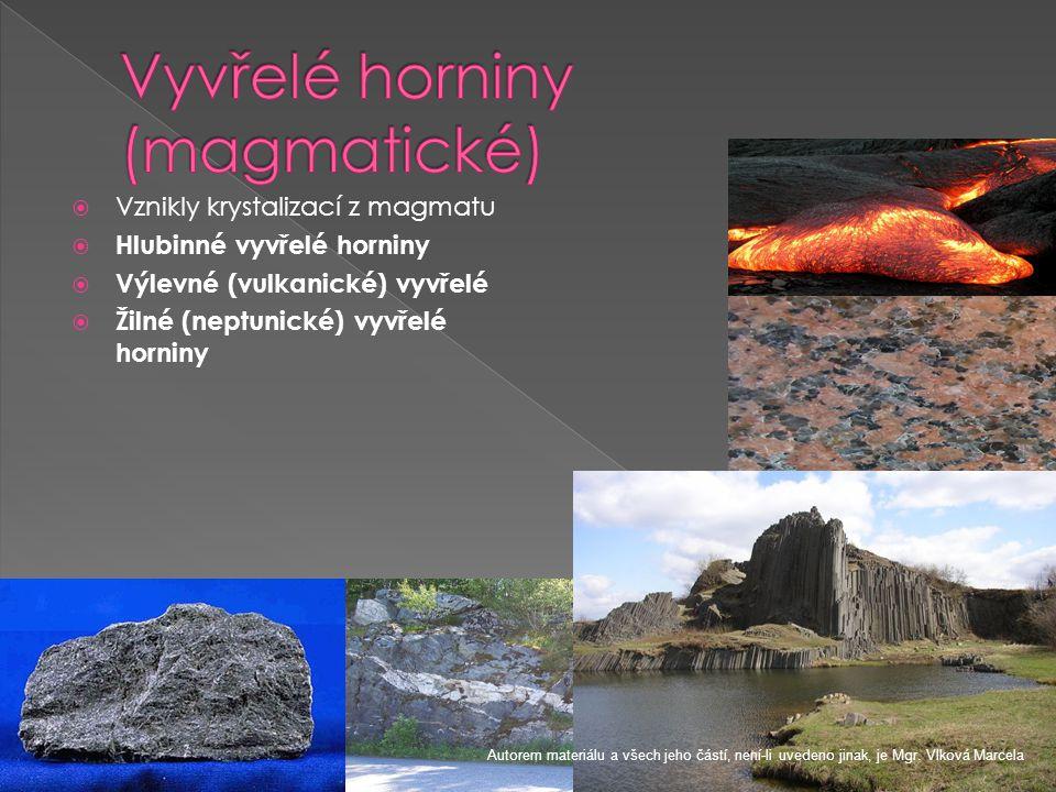  Vznikly krystalizací z magmatu  Hlubinné vyvřelé horniny  Výlevné (vulkanické) vyvřelé  Žilné (neptunické) vyvřelé horniny Autorem materiálu a vš