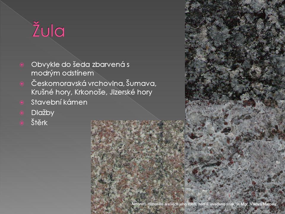  Obvykle do šeda zbarvená s modrým odstínem  Českomoravská vrchovina, Šumava, Krušné hory, Krkonoše, Jizerské hory  Stavební kámen  Dlažby  Štěrk