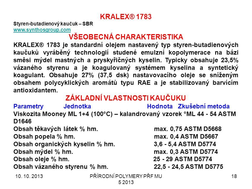 10. 10. 2013PŘÍRODNÍ POLYMERY PŘF MU 5 2013 18 KRALEX® 1783 Styren-butadienový kaučuk – SBR www.synthosgroup.com VŠEOBECNÁ CHARAKTERISTIKA KRALEX® 178