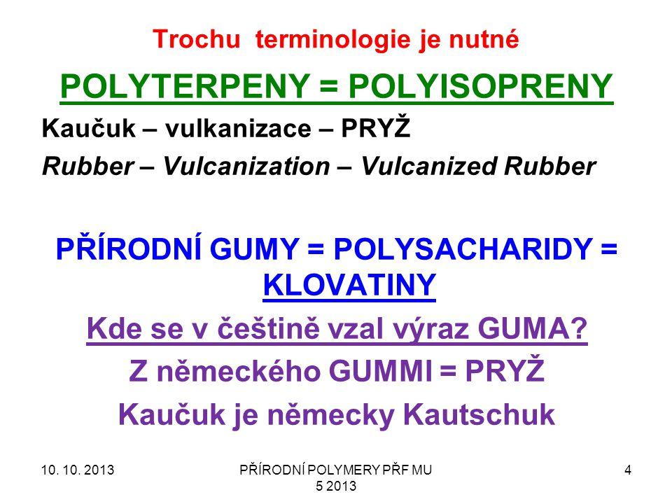 Trochu terminologie je nutné POLYTERPENY = POLYISOPRENY Kaučuk – vulkanizace – PRYŽ Rubber – Vulcanization – Vulcanized Rubber PŘÍRODNÍ GUMY = POLYSAC