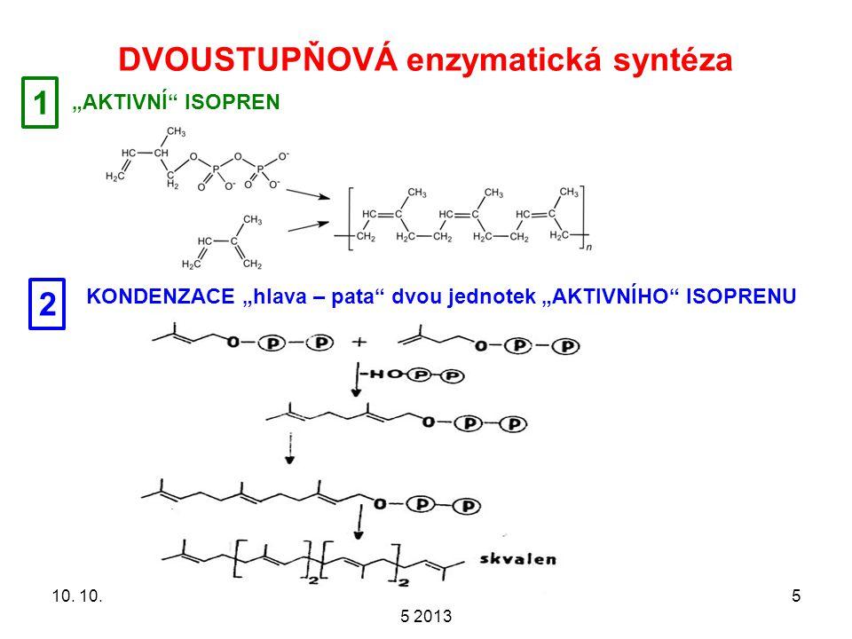 """DVOUSTUPŇOVÁ enzymatická syntéza 10. 10. 2013PŘÍRODNÍ POLYMERY PŘF MU 5 2013 5 """"AKTIVNÍ"""" ISOPREN 1 2 KONDENZACE """"hlava – pata"""" dvou jednotek """"AKTIVNÍH"""