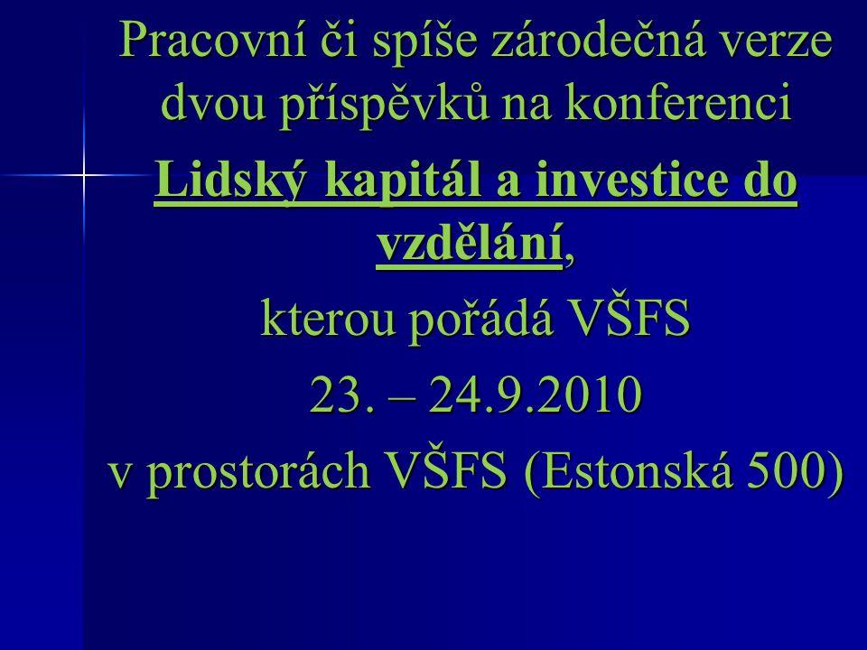 Pracovní či spíše zárodečná verze dvou příspěvků na konferenci Lidský kapitál a investice do vzdělání, kterou pořádá VŠFS 23.