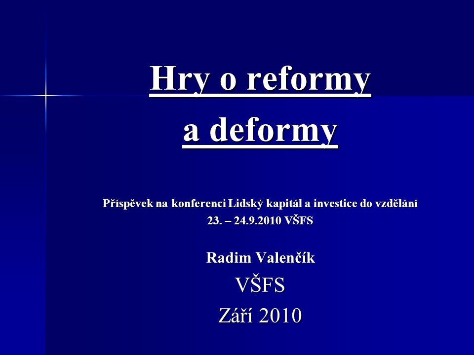 Hry o reformy a deformy Příspěvek na konferenci Lidský kapitál a investice do vzdělání 23.