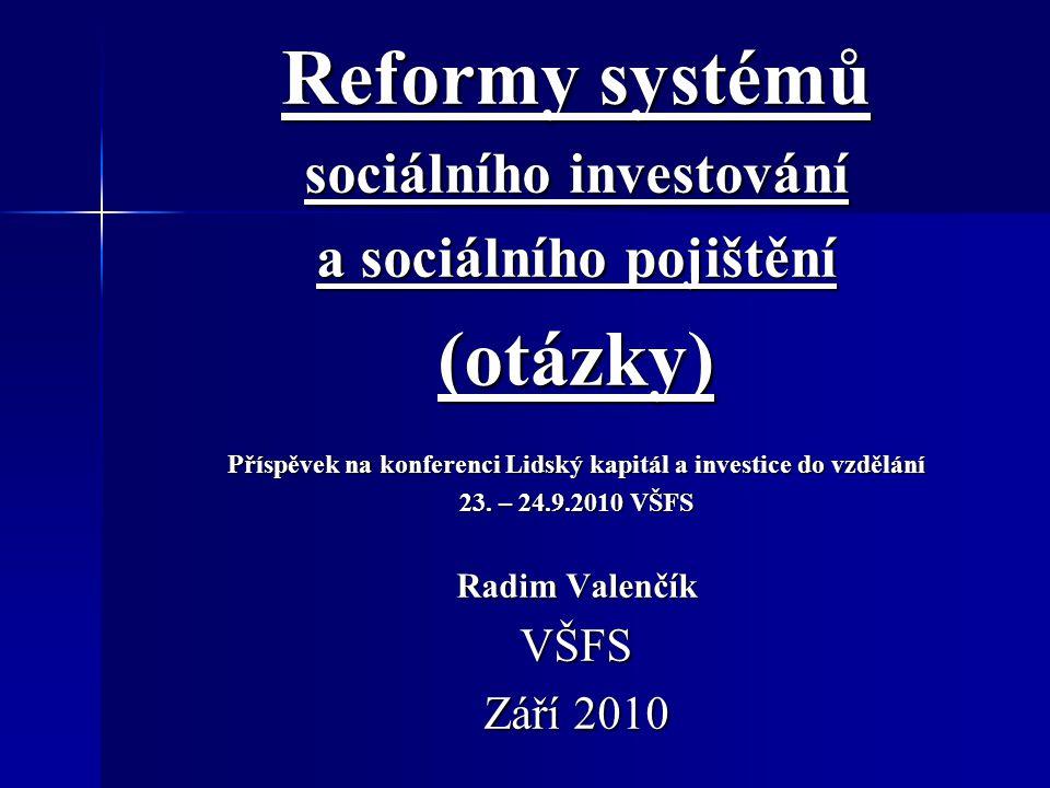Reformy systémů sociálního investování a sociálního pojištění (otázky) Příspěvek na konferenci Lidský kapitál a investice do vzdělání 23.