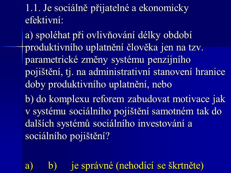 1.1. Je sociálně přijatelné a ekonomicky efektivní: a) spoléhat při ovlivňování délky období produktivního uplatnění člověka jen na tzv. parametrické
