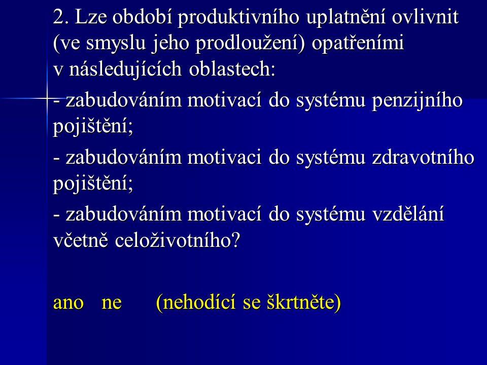 2. Lze období produktivního uplatnění ovlivnit (ve smyslu jeho prodloužení) opatřeními v následujících oblastech: - zabudováním motivací do systému pe