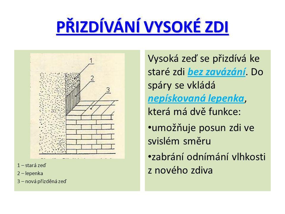 PŘIZDÍVÁNÍ VYSOKÉ ZDI 1 – stará zeď 2 – lepenka 3 – nová přizděná zeď Vysoká zeď se přizdívá ke staré zdi bez zavázání. Do spáry se vkládá nepískovaná