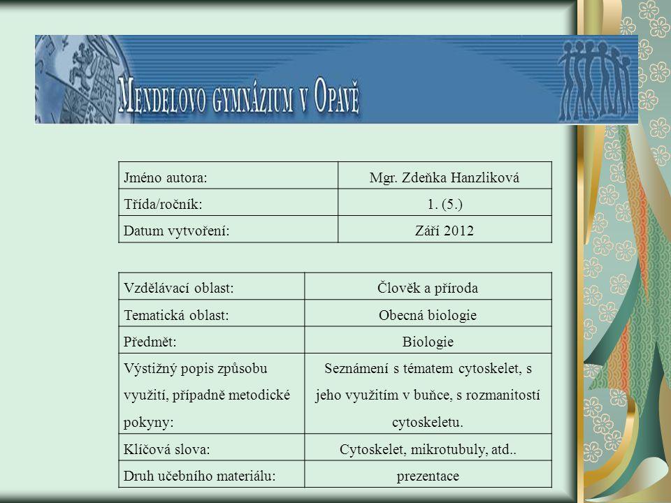 Jméno autora:Mgr. Zdeňka Hanzliková Třída/ročník:1. (5.) Datum vytvoření:Září 2012 Vzdělávací oblast:Člověk a příroda Tematická oblast:Obecná biologie