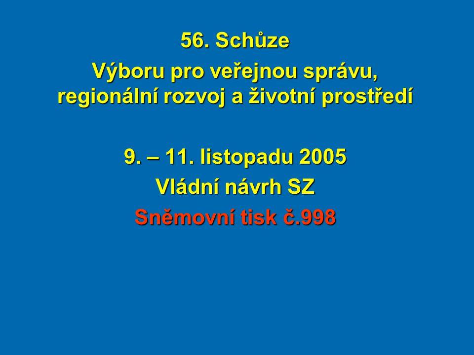 56. Schůze Výboru pro veřejnou správu, regionální rozvoj a životní prostředí 9. – 11. listopadu 2005 Vládní návrh SZ Sněmovní tisk č.998