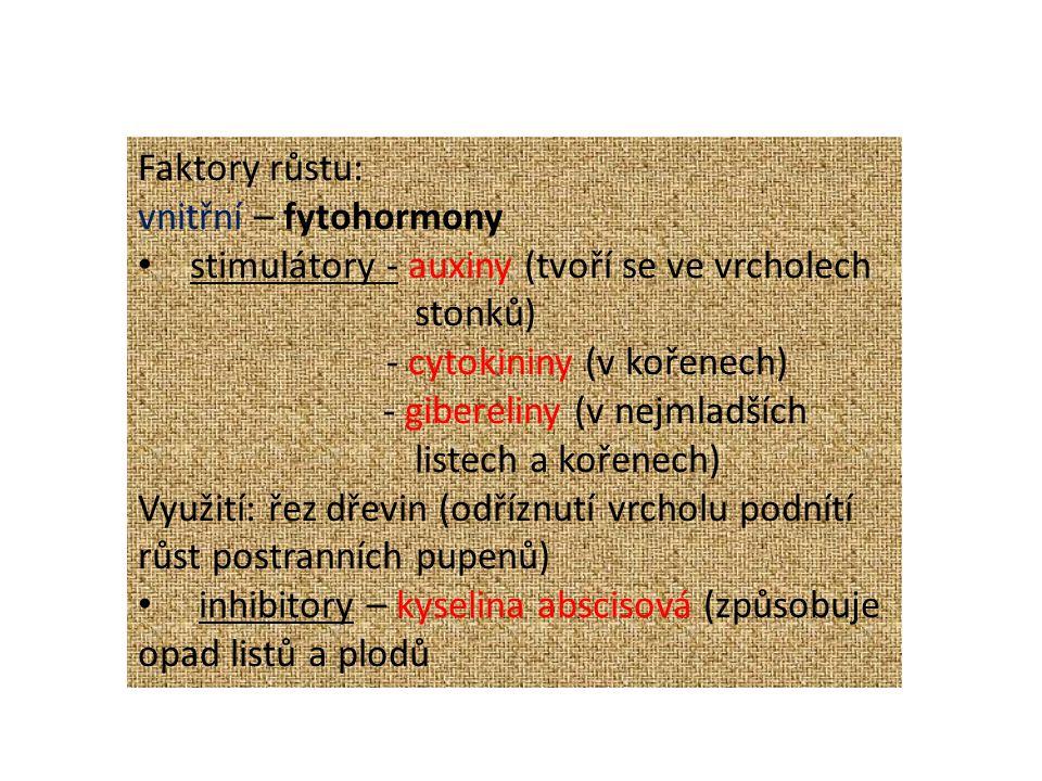 Faktory růstu: vnitřní – fytohormony stimulátory - auxiny (tvoří se ve vrcholech stonků) - cytokininy (v kořenech) - gibereliny (v nejmladších listech