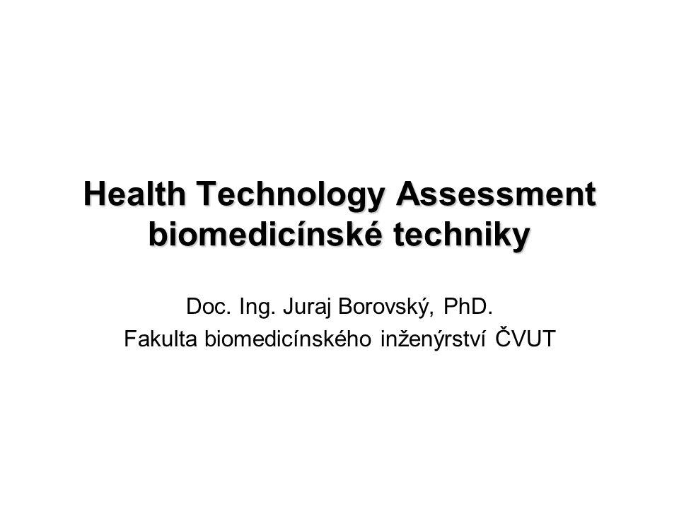Health Technology Assessment biomedicínské techniky Doc. Ing. Juraj Borovský, PhD. Fakulta biomedicínského inženýrství ČVUT