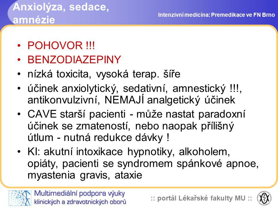 :: portál Lékařské fakulty MU :: Anxiolýza, sedace, amnézie Intenzivní medicína: Premedikace ve FN Brno POHOVOR !!! BENZODIAZEPINY nízká toxicita, vys