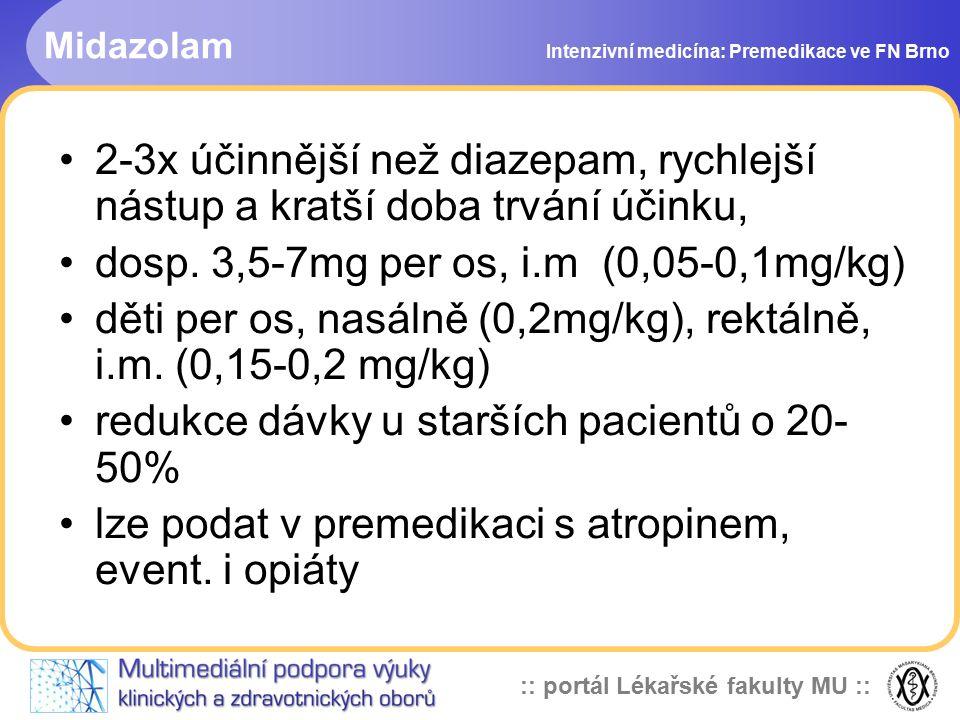 :: portál Lékařské fakulty MU :: Midazolam Intenzivní medicína: Premedikace ve FN Brno 2-3x účinnější než diazepam, rychlejší nástup a kratší doba trvání účinku, dosp.