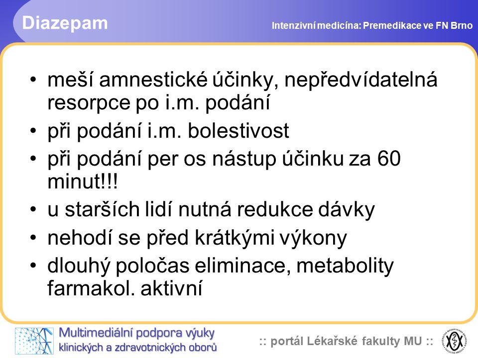 :: portál Lékařské fakulty MU :: Diazepam Intenzivní medicína: Premedikace ve FN Brno meší amnestické účinky, nepředvídatelná resorpce po i.m. podání