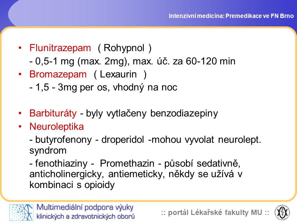 :: portál Lékařské fakulty MU :: Intenzivní medicína: Premedikace ve FN Brno Flunitrazepam ( Rohypnol ) - 0,5-1 mg (max. 2mg), max. úč. za 60-120 min