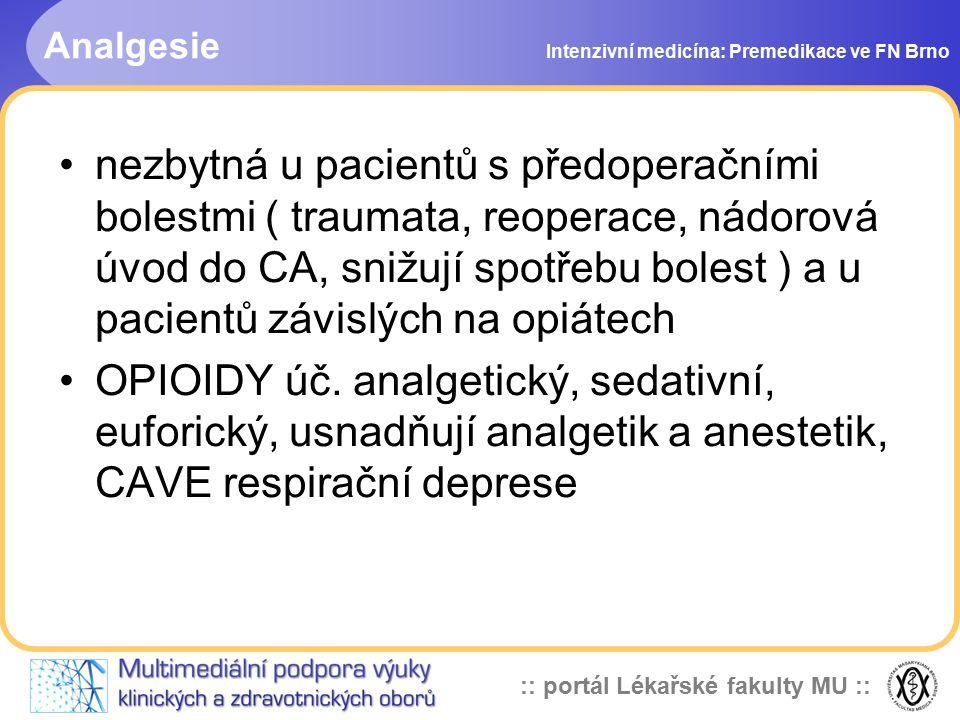:: portál Lékařské fakulty MU :: Analgesie Intenzivní medicína: Premedikace ve FN Brno nezbytná u pacientů s předoperačními bolestmi ( traumata, reoperace, nádorová úvod do CA, snižují spotřebu bolest ) a u pacientů závislých na opiátech OPIOIDY úč.
