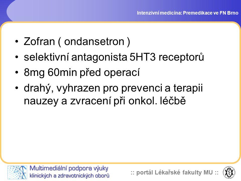 :: portál Lékařské fakulty MU :: Intenzivní medicína: Premedikace ve FN Brno Zofran ( ondansetron ) selektivní antagonista 5HT3 receptorů 8mg 60min př
