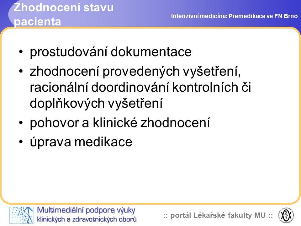 :: portál Lékařské fakulty MU :: Zhodnocení stavu pacienta Intenzivní medicína: Premedikace ve FN Brno prostudování dokumentace zhodnocení provedených vyšetření, racionální doordinování kontrolních či doplňkových vyšetření pohovor a klinické zhodnocení úprava medikace