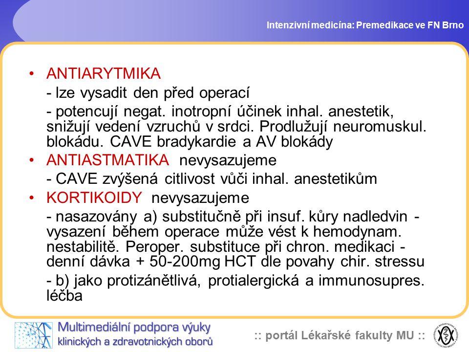 :: portál Lékařské fakulty MU :: Atropin Intenzivní medicína: Premedikace ve FN Brno v dnešní době se již nepodává rutinně ANO: fibroskopické intubace, výkony v dutině ústní /ORL, stomatochir./, bronchoskopie, děti !, profylaxe nebo terapie bradykardie, inhibice nežádoucích účinků choliesterázy při antagonizaci myorelaxancií NE: hypertyreosa, onem.
