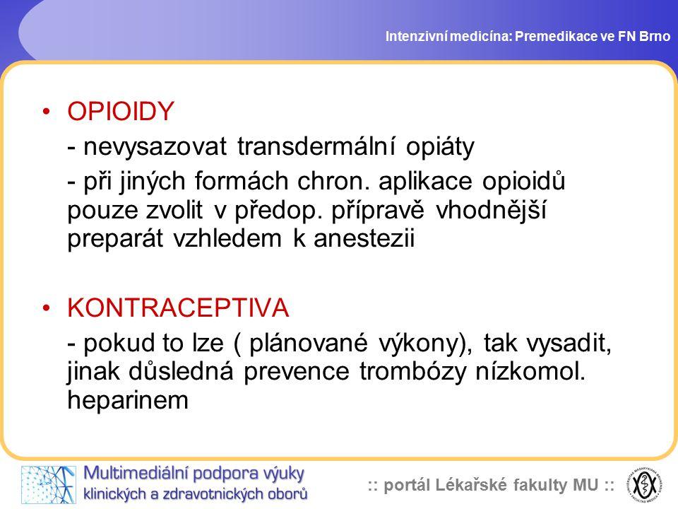 :: portál Lékařské fakulty MU :: Intenzivní medicína: Premedikace ve FN Brno OPIOIDY - nevysazovat transdermální opiáty - při jiných formách chron.
