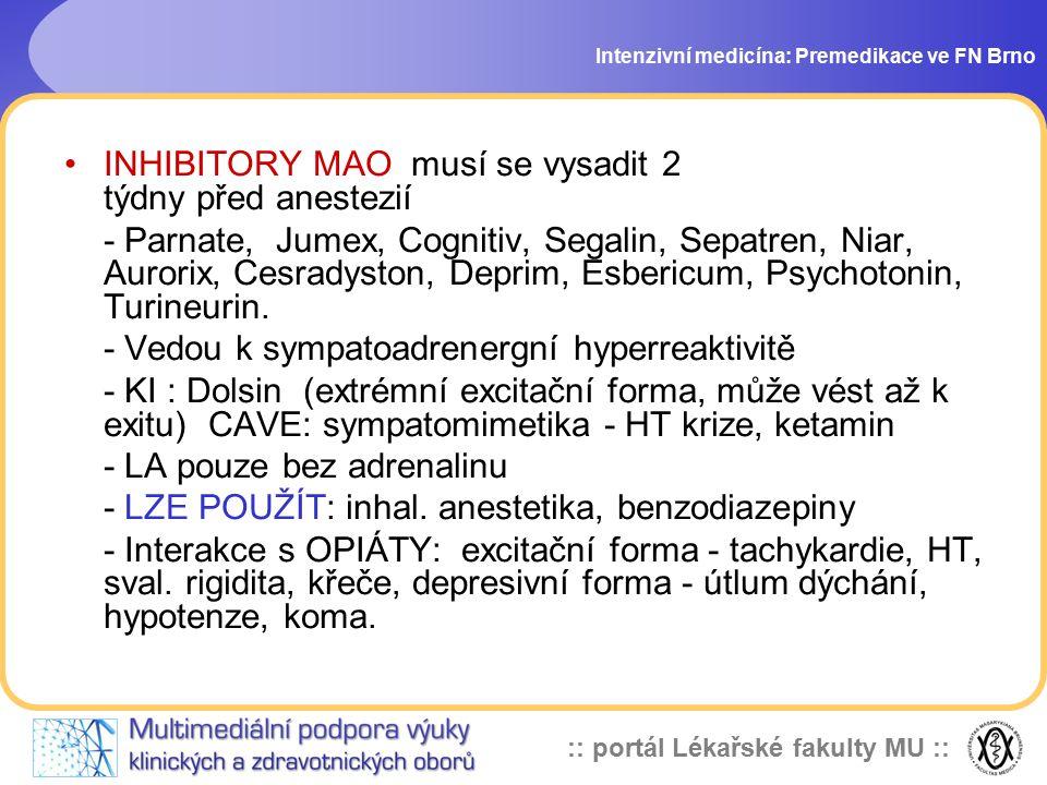 :: portál Lékařské fakulty MU :: Intenzivní medicína: Premedikace ve FN Brno TRICYKLICKÁ ANTIDEPRESIVA - imipramin, amitriptylin, doxepin, nortriptylin - inhibují zpětné vychytávání serotoninu, CAVE sympatomimetika NRA a A ( zvýšení účinku) - při užití halotanu a pancuronia arytmie - nepodávat v den operace LITHIUM - prodlužuje myorelaxaci, snižuje spotřebu anestetik - nepodávat v den operace