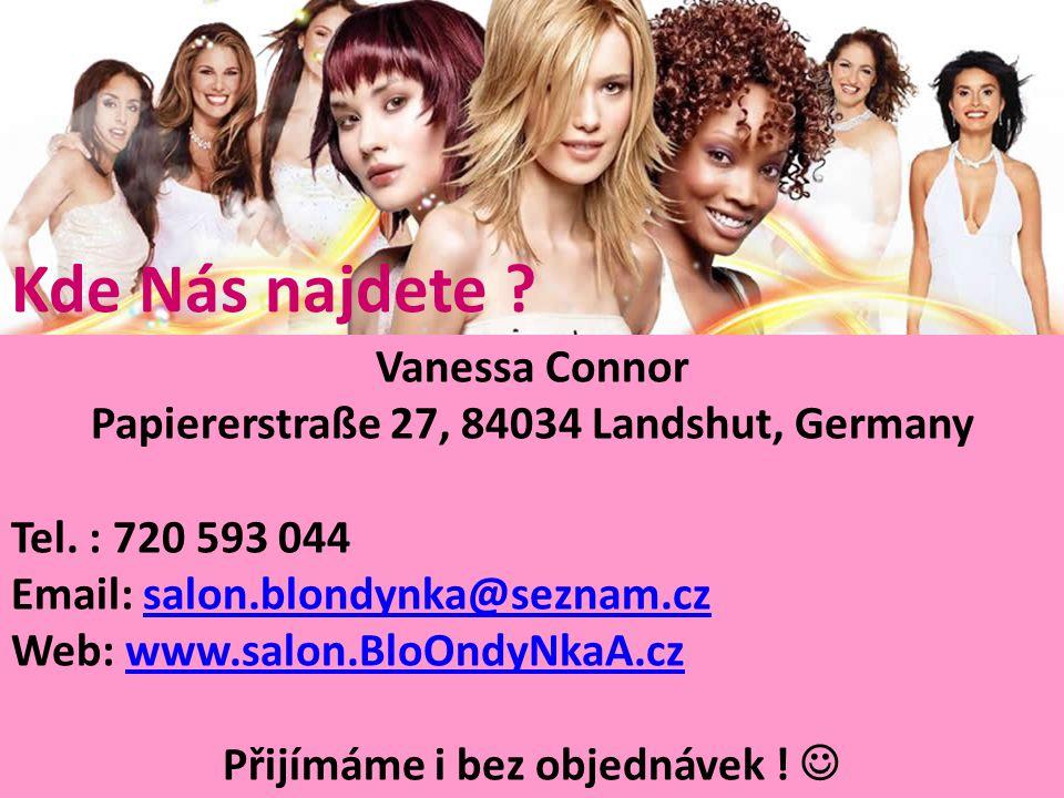 Kde Nás najdete ? Vanessa Connor Papiererstraße 27, 84034 Landshut, Germany Tel. : 720 593 044 Email: salon.blondynka@seznam.czsalon.blondynka@seznam.